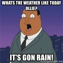 ollie williams - Whats the weather like today ollie? It's gon Rain!