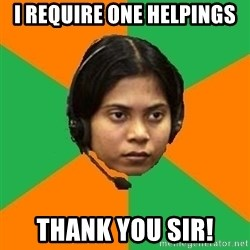 Stereotypical Indian Telemarketer - I require one helpings thank you sir!