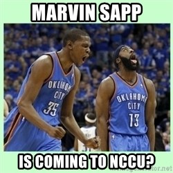 durant harden - Marvin sapp IS COming to NCCU?