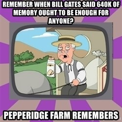Pepperidge Farm Remembers FG - remember when bill gates said 640k of memory ought to be enough for anyone? pepperidge farm remembers