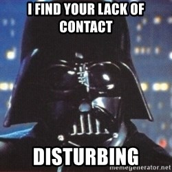 Darth Vader - i find your lack of contact disturbing