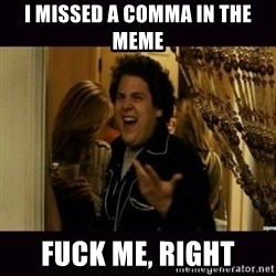 fuck me right jonah hill - i missed a comma in the meme fuck me, right