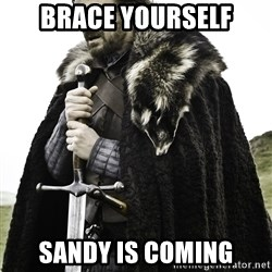 Sean Bean Game Of Thrones - BRace yourself sandy is coming