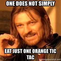 One Does Not Simply - one does not simply eat just one orange tic tac