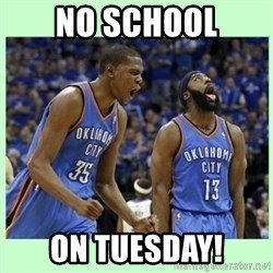 durant harden - No SCHOOL ON TUESDAY!