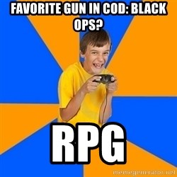 Annoying Gamer Kid - favorite gun in Cod: black ops? rpg