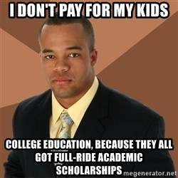 Successful Black Man - I don't pay for my kids College education, because they all got full-ride academic scholarships