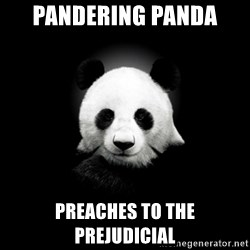 SuicidePanda - PANDERING PANDA PREACHES TO THE PREJUDICIAL