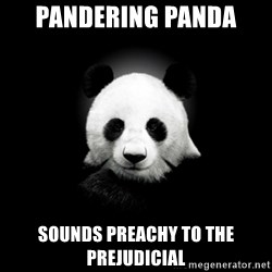 SuicidePanda - PANDERING PANDA SOUNDS PREACHY TO THE PREJUDICIAL