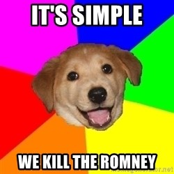 Advice Dog - It's simple we kill the Romney