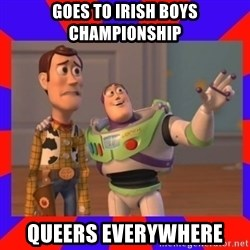 Everywhere - GOES TO IRISH BOYS CHAMPIONSHIP QUEERS EVERYWHERE