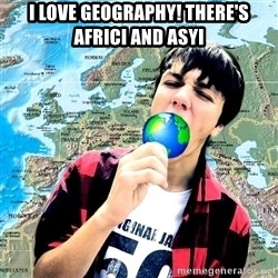 CRAZY_GEOGRAPHY - I LOVE GEOGRAPHY! THERE'S AFRICI AND ASYI
