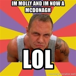 NACHO VIDAL MEME - IM MOLLY AND IM NOW A MCDONAGH  LOL