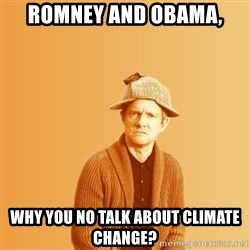 TIPICAL ABSURD - Romney and Obama, Why you no talk about Climate change?