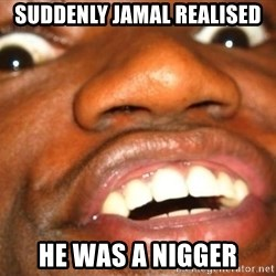 Wow Black Guy - SUDDENLY JAMAL REALISED HE WAS A NIGGER