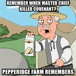Pepperidge Farm Remembers guy - Remember when Master chief killed covenant? pepperidge farm remembers