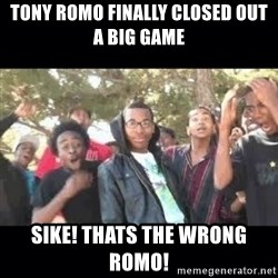 SIKED - Tony Romo Finally closed out a big Game Sike! thats the wrong Romo!