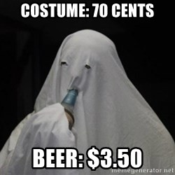 Poverty Ghost - Costume: 70 cents Beer: $3.50