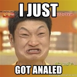 Angry Asian - I JUST GOT ANALED