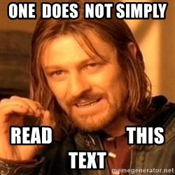 One Does Not Simply - one  does  not simply   read                    this text