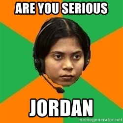 Stereotypical Indian Telemarketer - ARE YOU SERIOUS  JORDAN