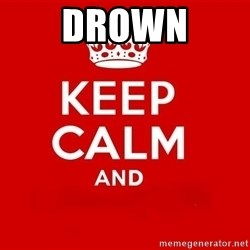 Keep Calm 3 - DROWN