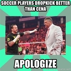 CM Punk Apologize! - soccer players dropkick better than cena apologize