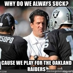 Knapped  - WHY DO WE ALWAYS SUCK? CAUSE WE PLAY FOR THE OAKLAND RAIDERS