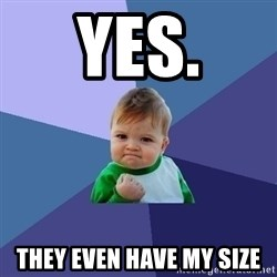 Success Kid - Yes. They even have my size