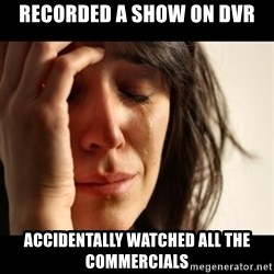 crying girl sad - recorded a show on dvr accidentally watched all the commercials