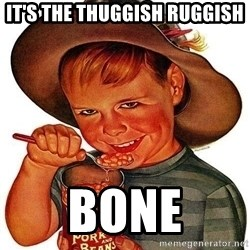 Beans Motherfucker - IT'S THE THUGGISH RUGGISH BONE