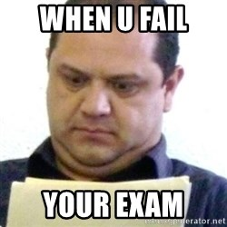 dubious history teacher - WHEN U FAIL  YOUR EXAM