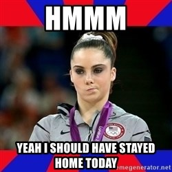 Mckayla Maroney Does Not Approve - Hmmm Yeah I should have stayed home today