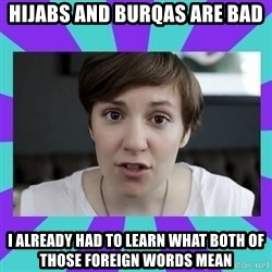 White Feminist - hijabs and burqas are bad i already had to learn what both of those foreign words mean