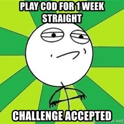 Challenge Accepted 2 - play cod for 1 week straight challenge accepted