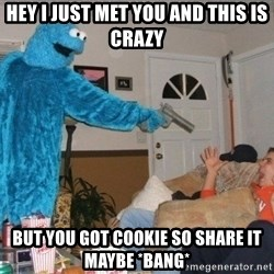 Bad Ass Cookie Monster - hey i just met you and this is crazy but you got cookie so share it maybe *bang*
