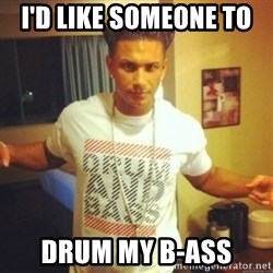 Drum And Bass Guy - I'D LIKE SOMEONE TO  DRUM MY B-ASS