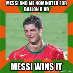 cristianoronaldo - MESSI AND ME NOMINATED FOR BALLON D'OR MESSI WINS IT