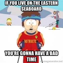 South Park Ski Teacher - If you live on the eastern seaboard You're gonna have a bad time
