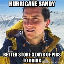 Kai mountain climber - Hurricane sandy better store 3 days of piss to drink