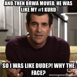 Phil Dunphy - and then brwa moved, he was like my #1 kurd so i was like dude?! why the face?