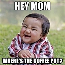 evil toddler kid2 - Hey mom WHere's the coffee pot?