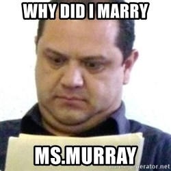 dubious history teacher - WHY DID I MARRY MS.MURRAY