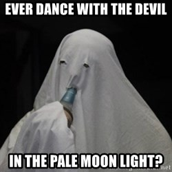 Poverty Ghost - ever dance with the devil in the pale moon light?