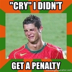 "cristianoronaldo - ""CRY"" I DIDN'T  GET A PENALTY"
