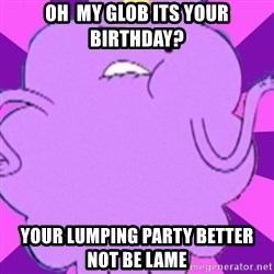 lumpy space princess - Oh  my glob its your birthday? your lumping party better not be lame