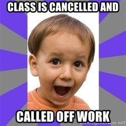 Excited - Class is cancelled and called off work