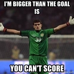 Real Goalkeeper - I'm bigger than the goal is you can't score