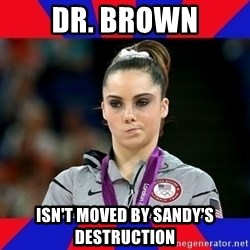 Mckayla Maroney Does Not Approve - Dr. brown isn't moved by Sandy's destruction