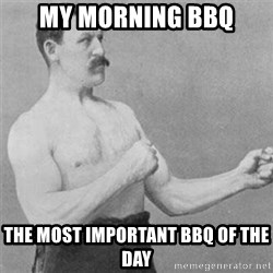 overly manlyman - my morning bbq the most important bbq of the day